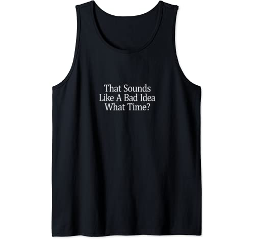 That Sounds Like A Bad Idea   What Time?   Tank Top