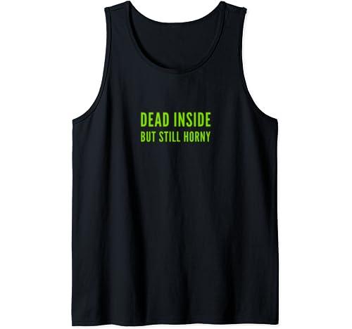 Dead Inside But Still Horny   Funny Gift Tank Top