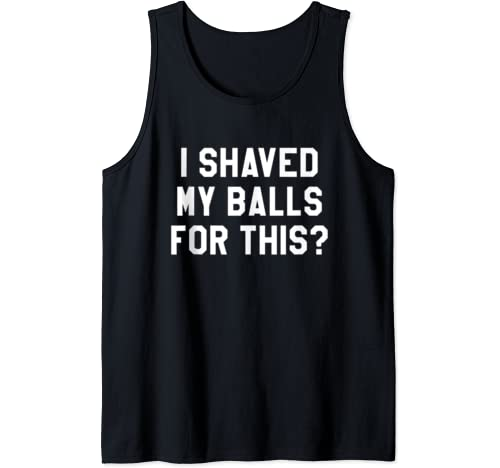 Mens I Shaved My Balls For This Shirt,It's Game Day Y'all,Gameday Tank Top