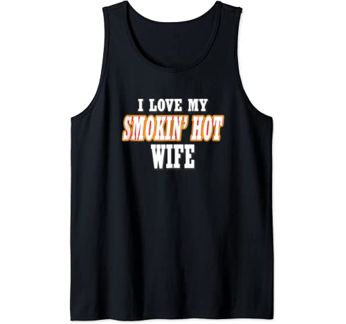 I Love My Smokin' Hot Wife Marriage Anniversary Wedding Tank Top