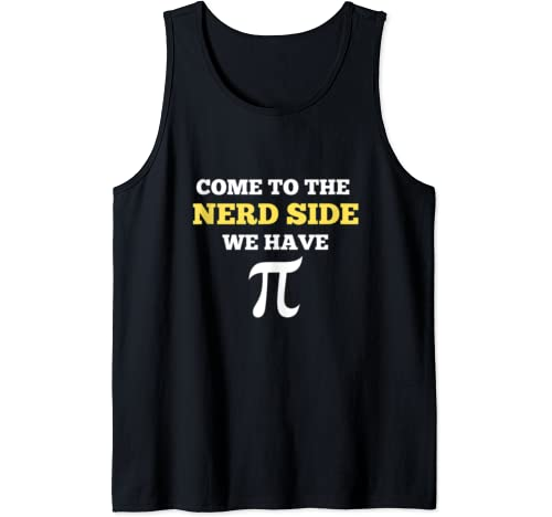 Come To Nerd Side Have Pi Funny Pi Day Shirt For Men Women Tank Top