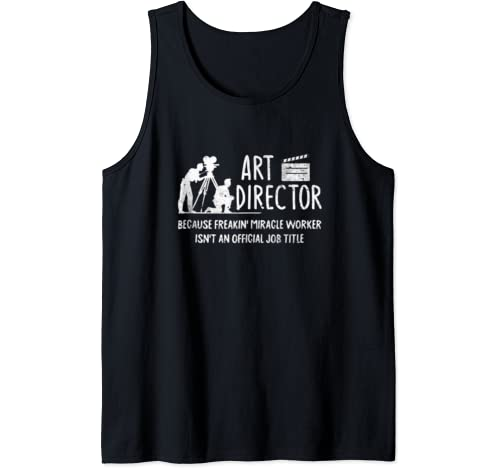 Art Director Because Freakin Miracle Funny Art Director Gift Tank Top