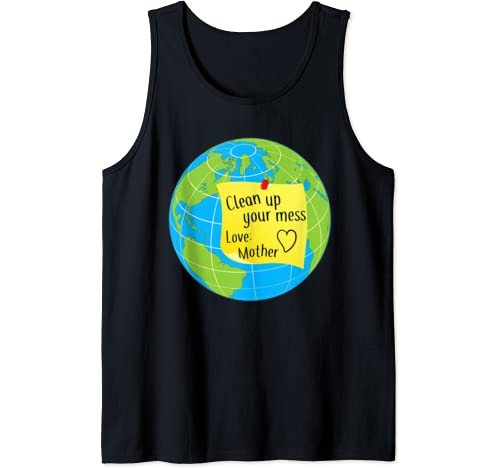 Cool Global Clean Up Your Mess Love Mother Gift Tank Top