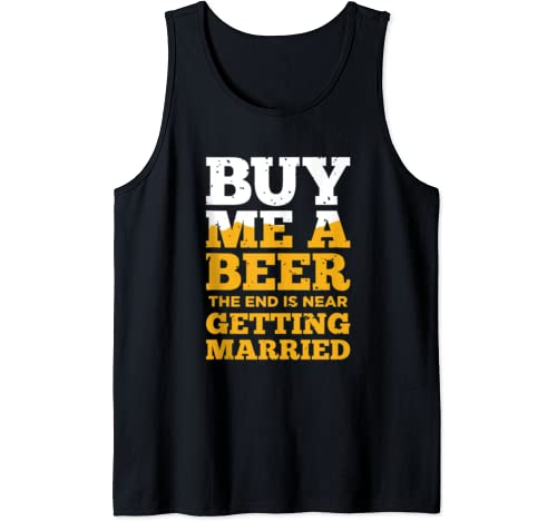 Fiance Bachelor Party Gifts Buy Me A Beer End Is Near Tank Top