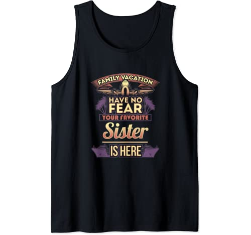 Sister Gifts Family Vacation Have No Fear T Tank Top