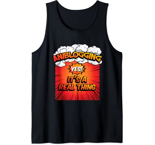Aniblogging   Yes It's A Real Thing Tank Top