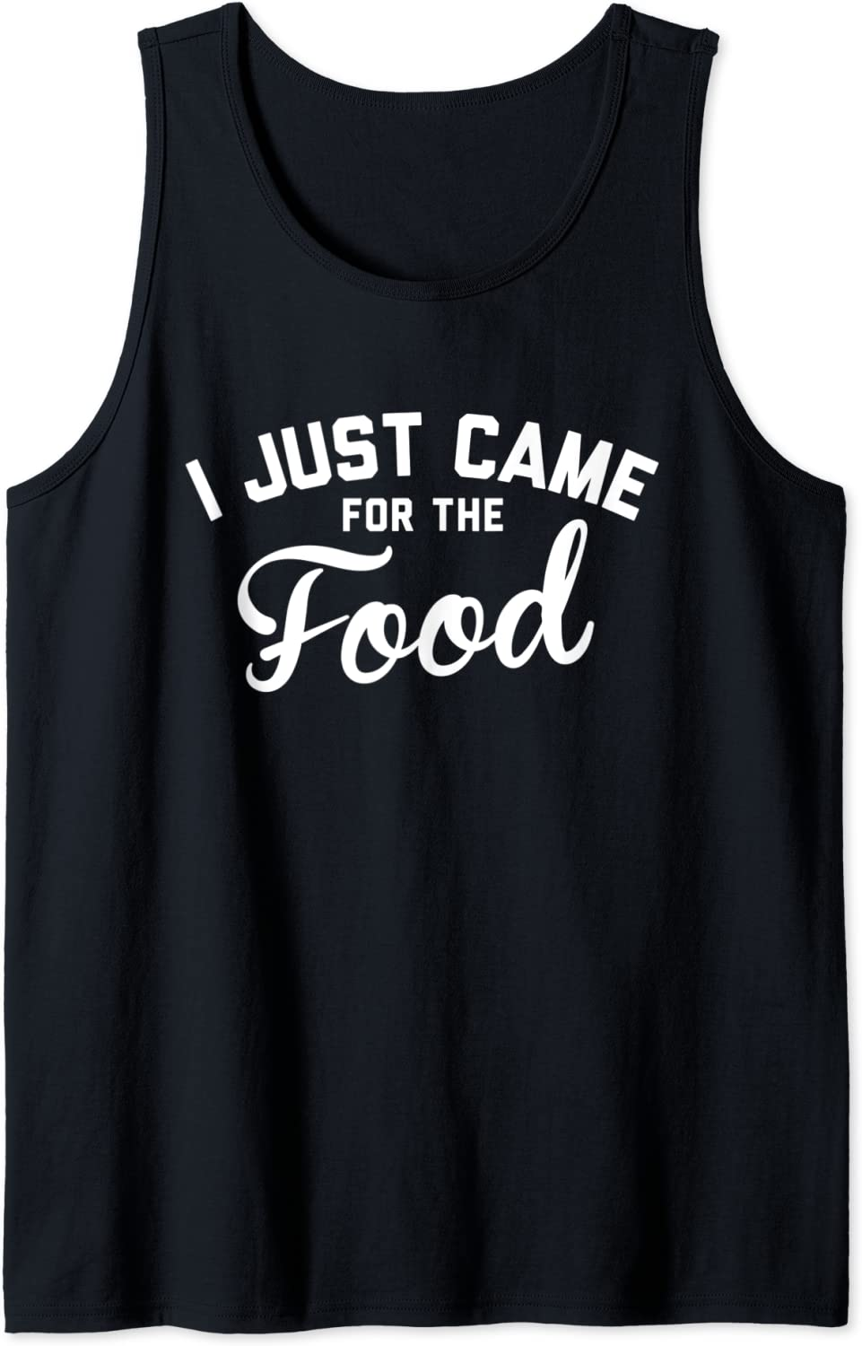 I Just Came for the Food Tank Top