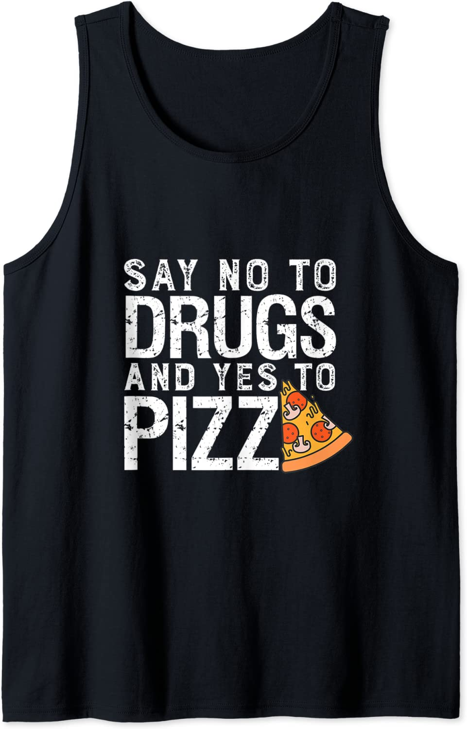 Amazon Com Say No To Drugs And Yes To Pizza Funny Anti Drug Tank Top Clothing