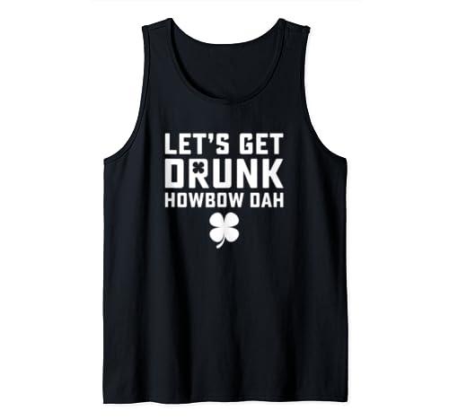 Let's Get Drunk Howbow Dah Shamrock St. Patrick's Day Humor Tank Top