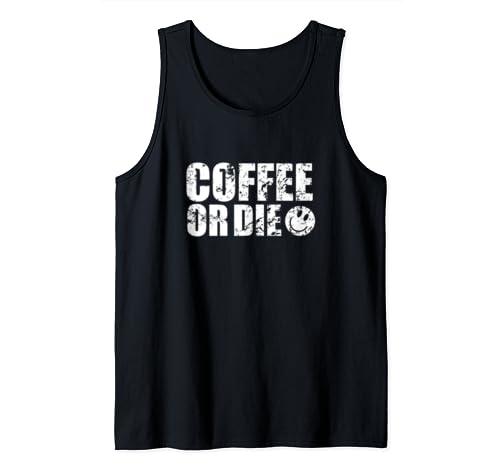 Coffee Or Die Distressed Funny Novelty Men Or Women Tank Top