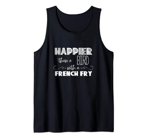 Happier Than A Bird With A French Fry Funny Positive Saying Tank Top