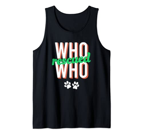 Who Rescued Who? Great Animals Adoption Lover Pet Owner Gift Tank Top