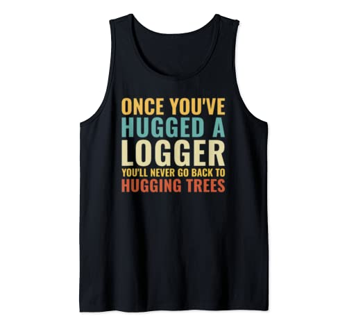 Once You've Hugged A Logger Funny Gift Tank Top