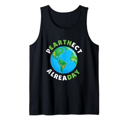 Earth Day Peart Hect Alrea Day Funny Planet Globe Pun Phrase Tank Top