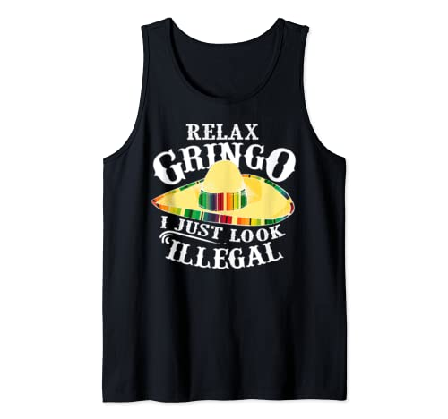 Relax Gringo I Just Look Illegal | Gabacho Outsider Gift Tank Top