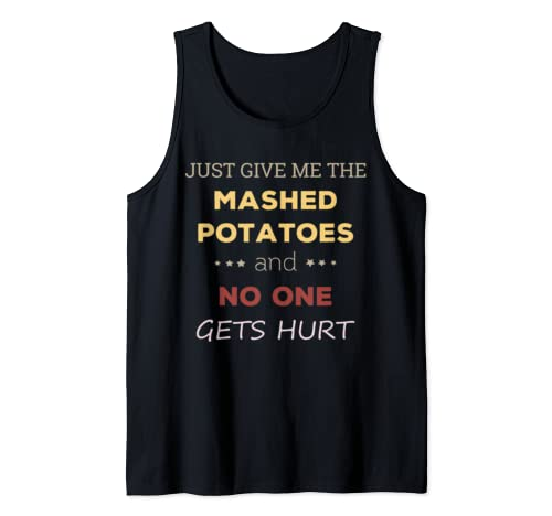 Just Give Me The Mashed Potatoes Funny Tank Top