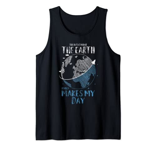 Earth Rotation Makes Day Great Gift Earth Day  Tank Top