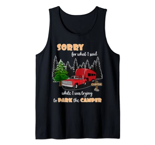 Sorry For What I Said When I Was Trying To Park The Camper Tank Top