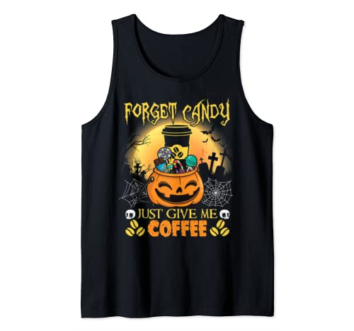 Forget Candy Just Give Me Coffee Halloween Gift  Tank Top