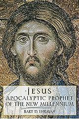 Jesus: Apocalyptic Prophet of the New Millennium Kindle Edition