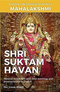 Shri Suktam Havan: Appease Mahalaxmi - the Goddess of Wealth, Prosperity, and Longevity by performing this havan yourself. (English Edition)