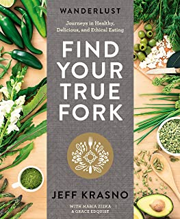 Wanderlust Find Your True Fork: Journeys in Healthy, Delicious, and Ethical Eating: A Cookbook