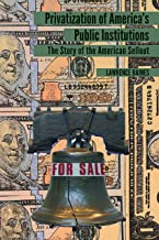 Privatization of Americas Public Institutions: The Story of the American Sellout