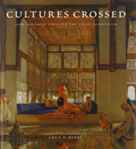 Cultures Crossed: John Frederick Lewis and the Art of Orientalism (Paul Mellon Centre for Studies in British Art)