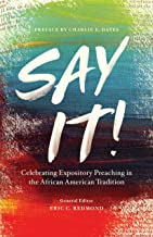 Say It!: Celebrating Expository Preaching in the African American Tradition