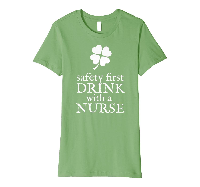 Safety first drink with a nurse – Shamrock St Patricks Day Premium T-Shirt-Awarplus