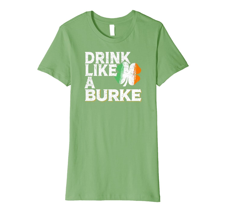 Drink Like a Burke St Patrick's Day Beer Irish Surname Premium T-Shirt-Awarplus