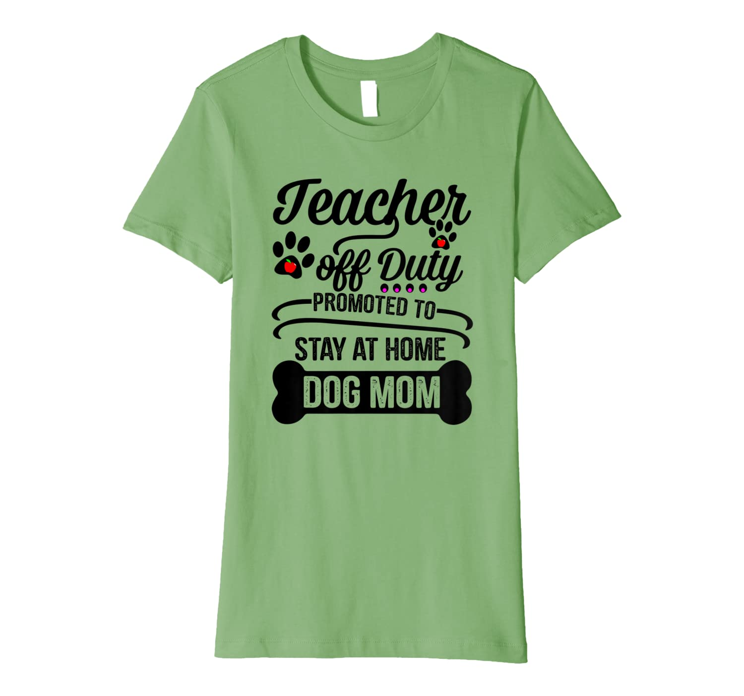 54dabd021825 Amazon.com: Teacher Off Duty Promoted To Stay At Home Dog Mom Gift Shirt  Premium T-Shirt: Clothing