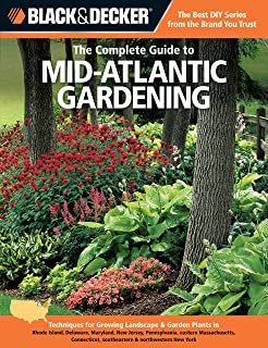 Black & Decker The Complete Guide to Mid-Atlantic Gardening: Techniques for Growing Landscape & Garden Plants in Rhode Island, Delaware, Maryland, New ... New York (Black & Decker Complete Guide)