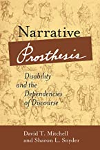 Narrative Prosthesis: Disability and the Dependencies of Discourse (Corporealities: Discourses Of Disability)