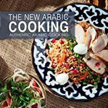 The New Arabic Cooking: Authentic Arabic Cooking (2nd Edition)