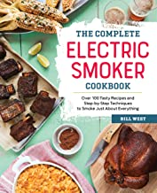 The Complete Electric Smoker Cookbook: Over 100 Tasty Recipes and Step-by-Step Techniques to Smoke Just About Everything PDF