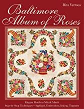 Baltimore Album of Roses: • Elegant Motifs to Mix & Match • Step-by-Step Techniques―Appliqué, Embroidery, Inking, Trapunto