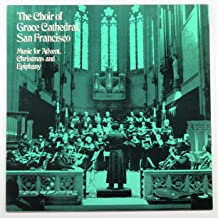 The Choir of Grace Cathedral, San Francisco: Music for Advent, Christmas and Epiphany