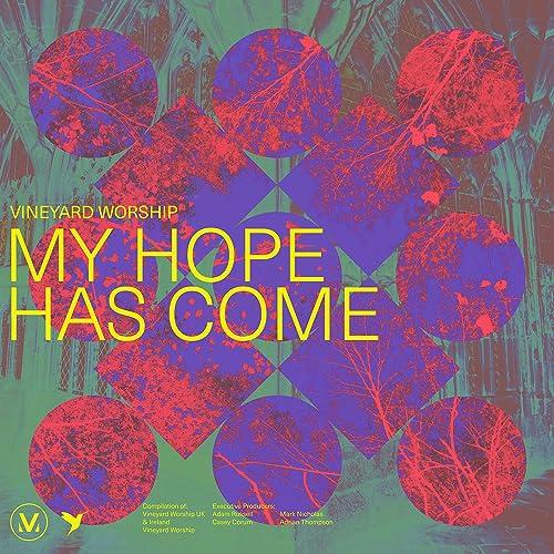 Vineyard Worship - My Hope Has Come (2021)