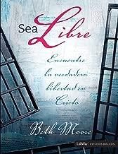 Sea Libre: Encuentre la Verdadera Libertad Cristo (Spanish Edition)