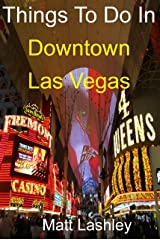 Things To Do In Downtown Las Vegas Kindle Edition