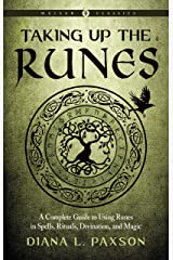 Taking Up the Runes: A Complete Guide to Using Runes in Spells, Rituals, Divination, and Magic (Weiser Classics Series) Kindle Edition