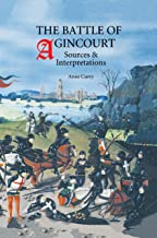 The Battle of Agincourt: Sources and Interpretations (Warfare in History Book 10)