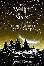 The Weight of the Stars: The Life of Anarchist Octavio Alberola (English Edition)