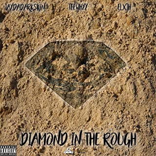 Diamond in the Rough (feat. TeeWhyy & Elxjh) [Explicit]