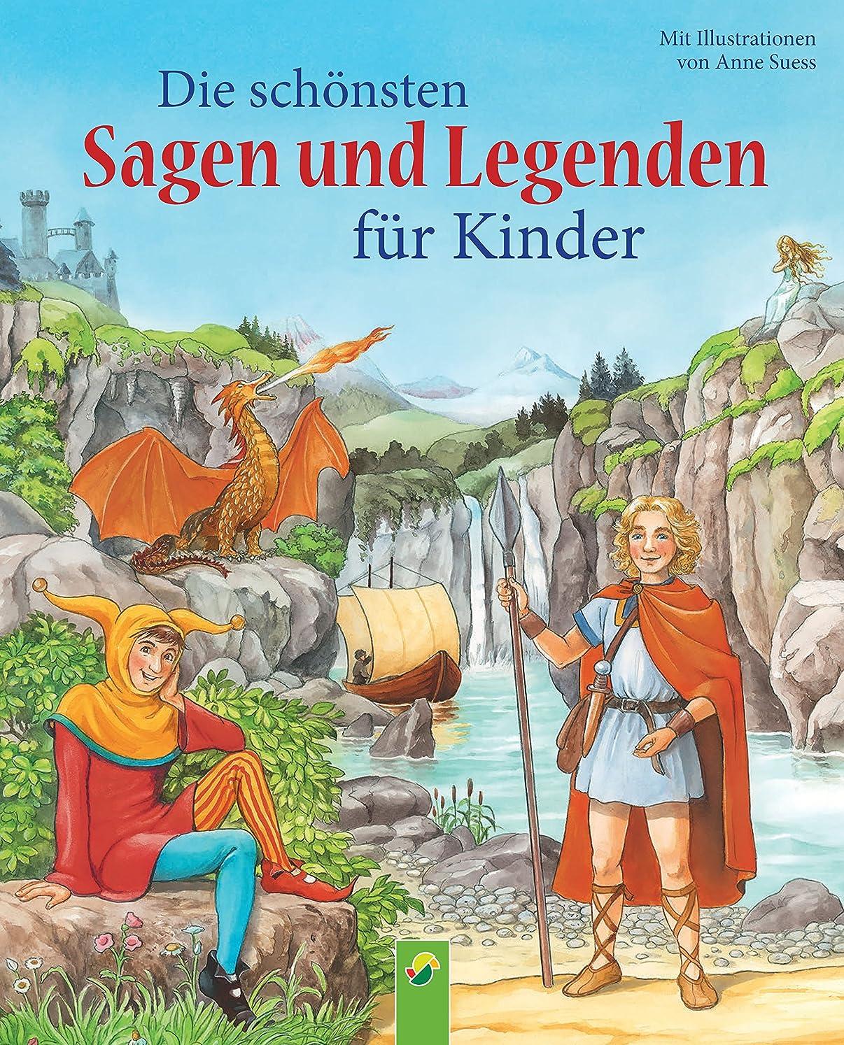 フォーム計り知れない詳細にDie sch?nsten Sagen und Legenden für Kinder: 21 berühmte Geschichten aus alter Zeit (German Edition)