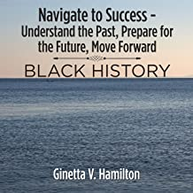 Navigate to Success - Understand the Past, Prepare for the Future,  Move Forward: Black History