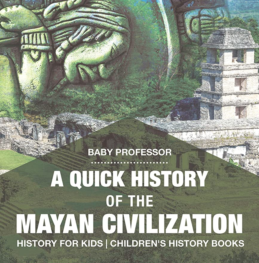 A Quick History of the Mayan Civilization - History for Kids | Children's History Books (English Edition)
