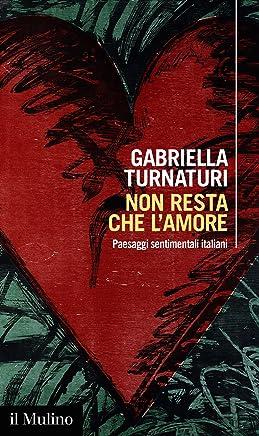 Non resta che lamore: Paesaggi sentimentali italiani (Intersezioni Vol. 494)