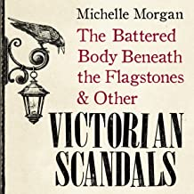 The Battered Body Beneath the Flagstones, and Other Victorian Scandals